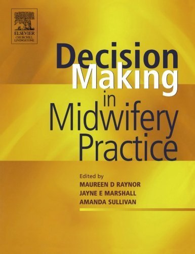 Decision-Making in Midwifery Practice, 1e by Maureen D. Raynor MA PGCEA ADM RMN RN RM (2005-06-15)