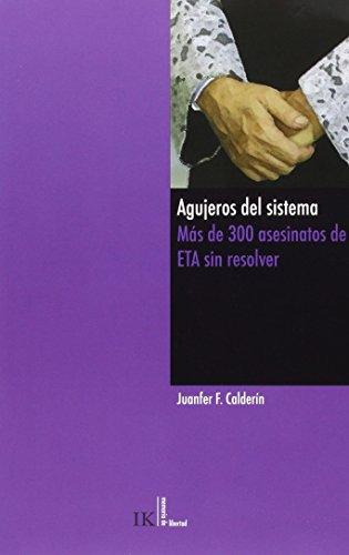 Agujeros Del Sistema. Más De 300 Asesinatos De ETA Sin Resolver (Memoria de Libertad) por Juan Fernando Fernández Calderín