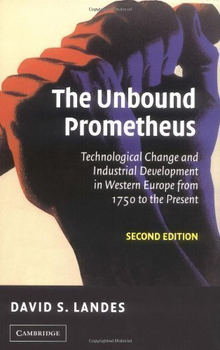 The Unbound Prometheus: Technological Change and Industrial Development in Western Europe from 1750 to the Present by Landes, David S. ( 2003 )