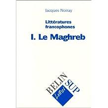 Littératures francophones, tome 1 : Le Maghreb