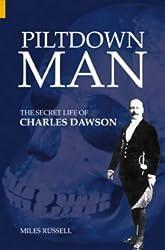 Piltdown Man: The Secret Life of Charles Dawson (Revealing History)