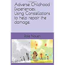 Adverse Childhood Experience: Using Constellations to help repair the damage