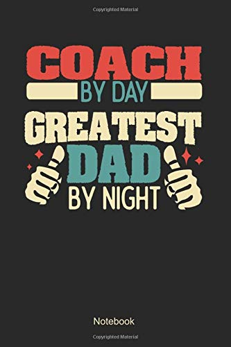 Coach by day greatest dad by night: Blank Pages Notebook / Memory Journal Book / Journal For Work / Soft Cover / Glossy / 6 x 9 / 120 Pages