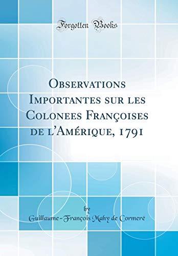 Observations Importantes Sur Les Colonees Françoises de l'Amérique, 1791 (Classic Reprint)