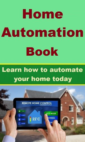 Home Automation Book - Learn how to automate your home today. (English Edition) (Home-automation-garage)