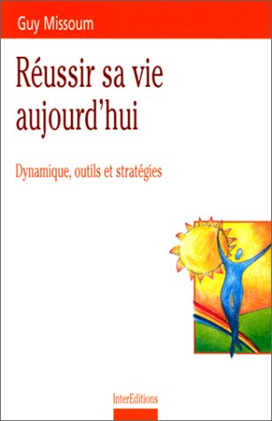 REUSSIR SA VIE AUJOURD'HUI. Dynamique outils et stratégies