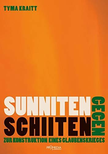 Sunniten gegen Schiiten: Zur Konstruktion eines Glaubenskrieges