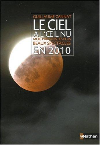 Le Ciel à l'oeil nu - Mois par mois les plus Beaux Spectacles en 2010