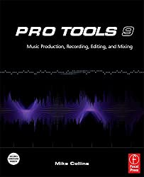 Pro Tools 9: Music Production, Recording, Editing, and Mixing