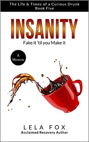 Insanity: A Memoir: Fake it 'til you Make it (The Life & Times of a Curious Drunk Book 5) (English Edition)