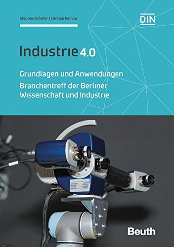 Industrie 4.0 - Grundlagen und Anwendungen: Branchentreff der Berliner Wissenschaft und Industrie (Beuth Innovation)