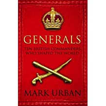 [Generals: Ten British Commanders Who Shaped the World] (By: Mark Urban) [published: June, 2006]