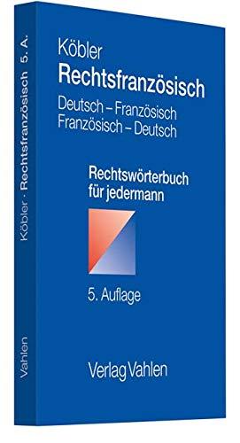Rechtsfranzösisch: Deutsch-französisches und französisch-deutsches Rechtswörterbuch für jedermann par Gerhard Köbler