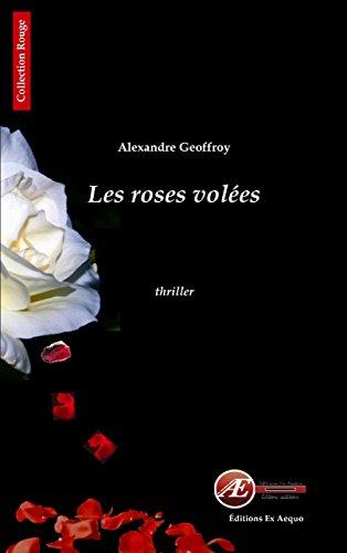 Les roses volées: Un thriller éprouvant (Rouge) par Alexandre Geoffroy