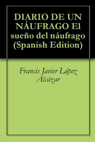 DIARIO DE UN NÁUFRAGO    El sueño del náufrago por Francis Javier López Alcázar