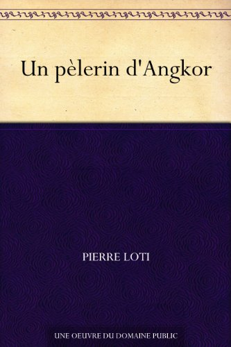 Un pèlerin d'Angkor (French Edition)