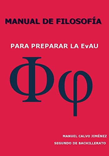 MANUAL DE FILOSOFIA: PARA PREPARAR LA EvAU por Manuel Calvo Jimenez