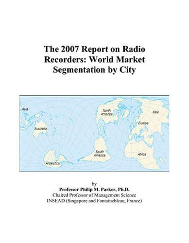 The 2007 Report on Radio Recorders: World Market Segmentation by City