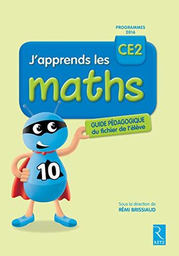 J'apprends les maths CE2 - Programmes 2016 - RETZ Scolaire – Guide Pédagogique