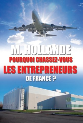 M. Hollande, pourquoi chassez-vous les entrepreneurs de France ? par Yves Bontaz