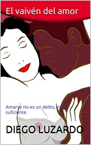 El vaivén del amor: Amarse no es un delito, ni es suficiente. por DIEGO LUZARDO