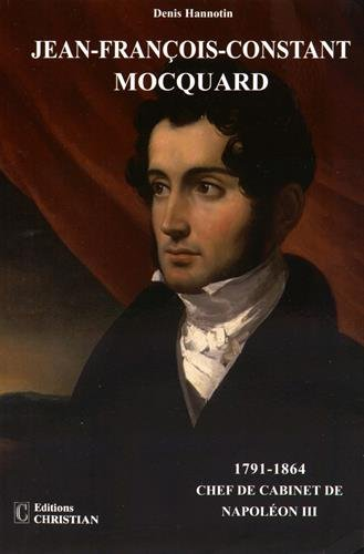 Jean-François-Constant Mocquard (1791-1864) : Chef de cabinet de Napoléon III par Denis Hannotin