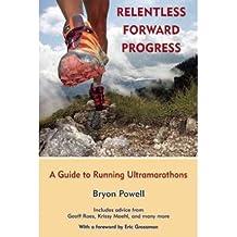 [ Relentless Forward Progress: A Guide to Running Ultramarathons Powell, Bryon ( Author ) ] { Paperback } 2012