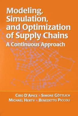 [(Modeling, Simulation, and Optimization of Supply Chains : A Continuous Approach)] [By (author) Ciro D'Apice ] published on (July, 2010)