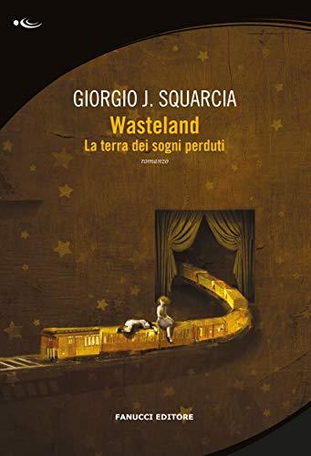 Wasteland. La terra dei sogni perduti (Fanucci Editore) di [Squarcia, Giorgio J.]
