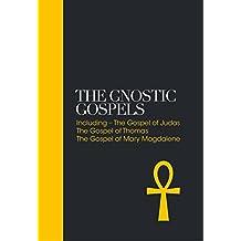 Gnostic Gospels: Including the Gospel of Judas, the Gospel of Thomas, the Gospel of Mary Magdalene (Sacred Texts)