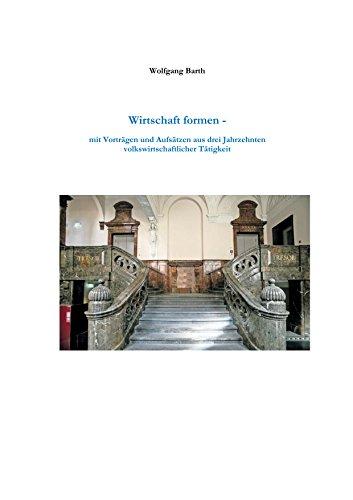 Wirtschaft formen: Mit Vorträgen und Aufsätzen aus drei Jahrzehnten volkswirtschaftlicher Tätigkeit