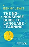The No-Nonsense Guide to Language Learning: Hacks and Tips to Learn a Language Faster