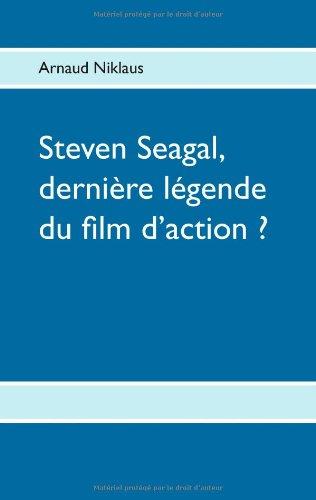 Steven Seagal, dernière légende du film d'action ? par Arnaud Niklaus