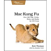 Mac Kung Fu: Over 300 Tips, Tricks, Hints, and Hacks for OS X Lion (Pragmatic Programmers)