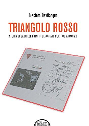 Triangolo rosso. Storia di Gabriele Puiatti, internato politico a Dachau