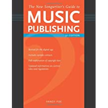 New Songwriter's Guide to Music Publishing: Everything You Need to Know to make the Best Publishing Deals for Your Songs