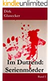 Im Dutzend: Serienmörder: ... Fritz Haarmann,Ted Bundy, Jack the Ripper ..., Sachbuchreihe Band 1
