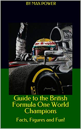 Guide to the British Formula One World Champions: Facts, Figures and Fun! (English Edition) por by Max Power