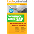 BEGINNER'S GUIDE TO SAP: An Introduction To The Basics of Using SAP