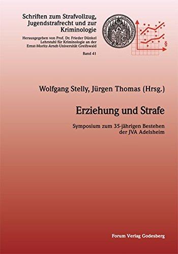 Erziehung und Strafe: Symposium zum 35-jährigen Bestehen der JVA Adelsheim (Schriften zum Strafvollzug, Jugendstrafrecht und zur Kriminologie)