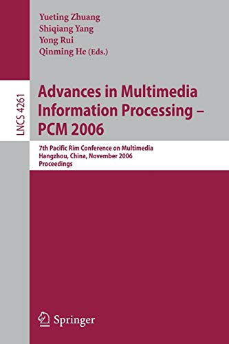 Advances in Multimedia Information Processing - PCM 2006: 7th Pacific Rim Conference on Multimedia, Hangzhou, China, November 2-4, 2006, Proceedings (Lecture Notes in Computer Science, Band 4261)