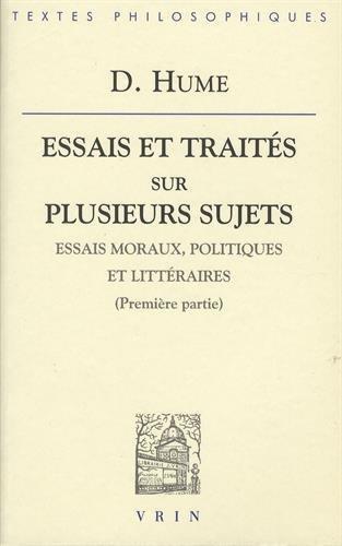 Essais et traités sur plusieurs sujets: Tome 1, Essais moraux, politiques et littéraires (premières parties)