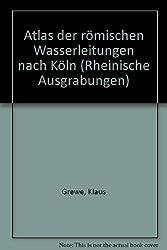 Atlas der römischen Wasserleitungen nach Köln