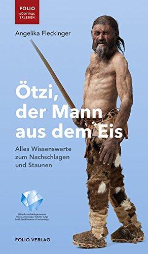Ötzi, der Mann aus dem Eis: Alles Wissenswerte zum Nachschlagen und Staunen