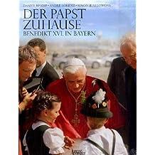 Der Papst zuhause: Benedikt XVI. in Bayern