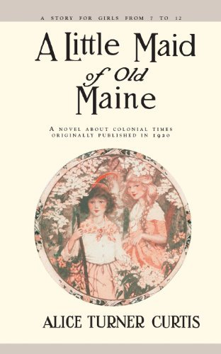 A Little Maid of Old Maine by Alice Curtis (1999-11-01)
