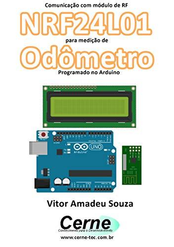 Comunicação com módulo de RF NRF24L01 para medição de Odômetro Programado no Arduino (Portuguese Edition)