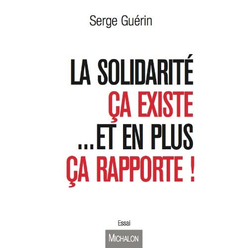 La solidarité ça existe...et en plus ça rapporte ! (ESSAI)