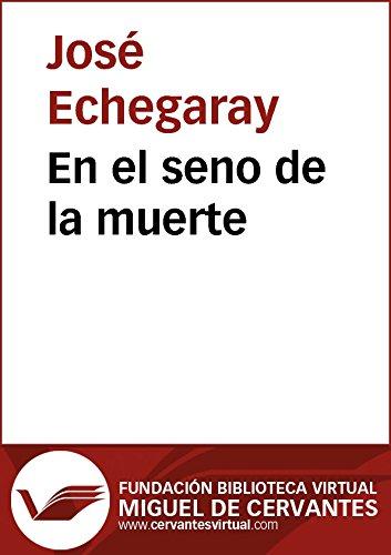 En el seno de la muerte (Biblioteca Virtual Miguel de Cervantes) por José Echegaray