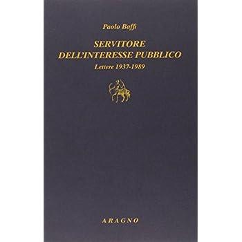 Servitore Nell'interesse Pubblico. Lettere 1937-1989